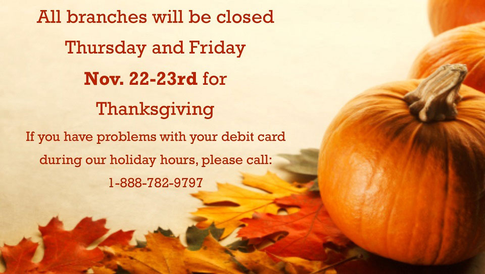 All branches will be closed Thursday and Friday for Thanksgiving. November 22-23rd